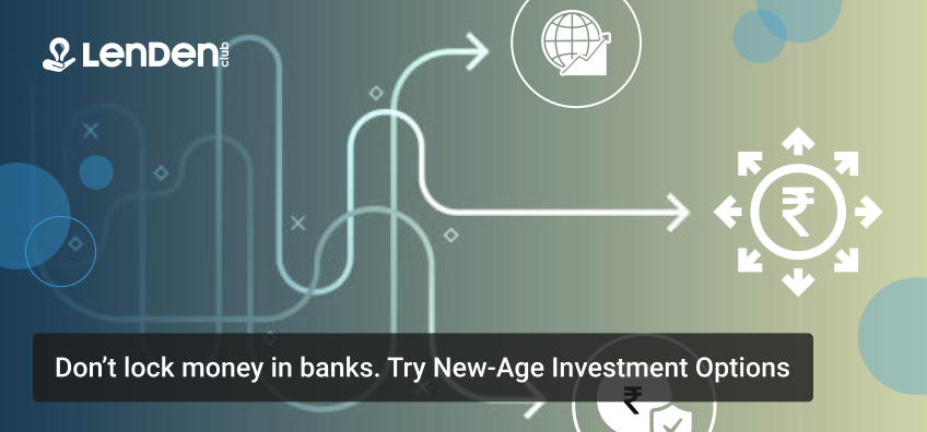 Dont-lock-money-in-banks.-Try-New-Age-Investment-Options_PeerToPeer-Lending-India